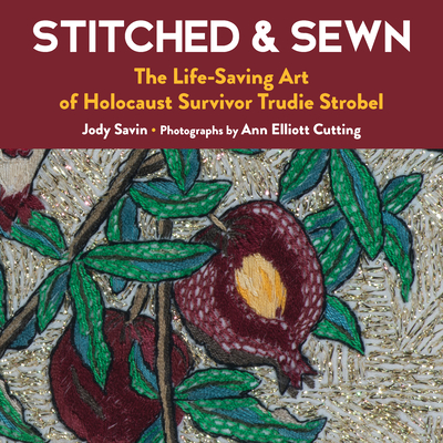 Stitched & Sewn: The Life-Saving Art of Holocaust Survivor Trudie Strobel Cover Image