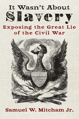 It Wasn't About Slavery: Exposing the Great Lie of the Civil War Cover Image