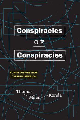 Conspiracies of Conspiracies: How Delusions Have Overrun America Cover Image