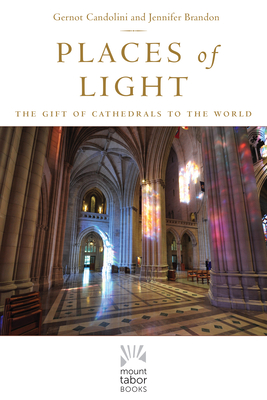 Places of Light: The Gift of Cathedrals to the World (Mount Tabor Books) Cover Image