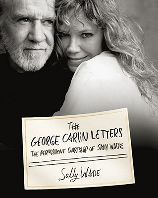 The George Carlin Letters: The Permanent Courtship of Sally Wade Cover Image