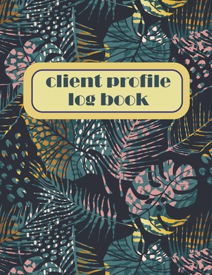 Client Profile log book: Tracking Customer: Perfect for Keep Track Your Customer: Client Management System: A - Z Alphabetical Tabs Customer In Cover Image