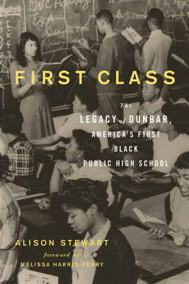 First Class: The Legacy of Dunbar, America's First Black Public High School Cover Image