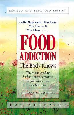 Food Addiction: The Body Knows: Revised & Expanded Edition  by Kay Sheppard Cover Image