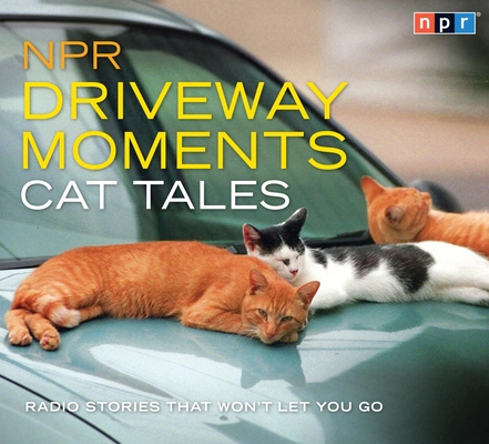 NPR Driveway Moments Cat Tales: Radio Stories That Won't Let You Go Cover Image