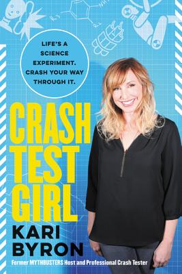 Crash Test Girl: Life's a Science Experiment. Crash Your Way Through It. Cover Image