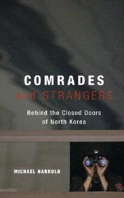 Comrades and Strangers: Behind the Closed Doors of North Korea Cover Image