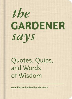 The Gardener Says: Quotes, Quips, and Words of Wisdom Cover Image
