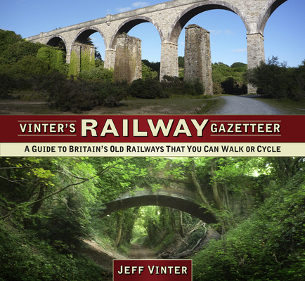 Vinter's Railway Gazetteer: A Guide to Britain's Old Railways That You Can Walk or Cycle Cover Image