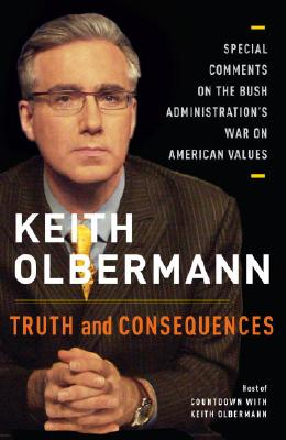 Truth and Consequences: Special Comments on the Bush Administration's War on American Values Cover Image