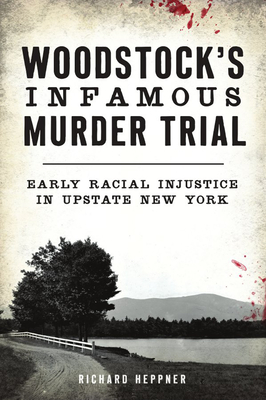 Woodstock's Infamous Murder Trial: Early Racial Injustice in Upstate New York Cover Image