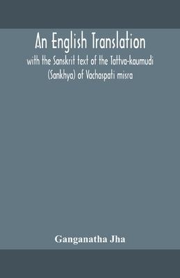 An English translation, with the Sanskrit text of the Tattva-kaumudi. (Sankhya) of Vachaspati misra Cover Image