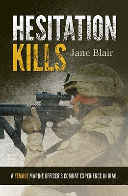 Hesitation Kills: A Female Marine Officer's Combat Experience in Iraq Cover Image