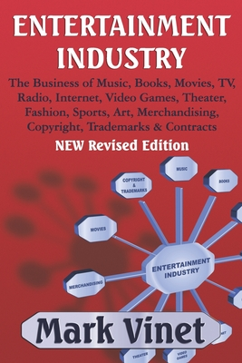 Entertainment Industry: The Business of Music, Books, Movies, TV, Radio, Internet, Video Games, Theater, Fashion, Sports, Art, Merchandising, Cover Image