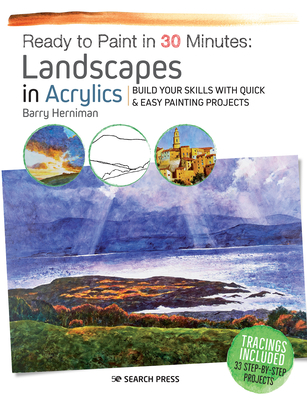Ready to Paint in 30 Minutes: Landscapes in Acrylics: Build your skills with quick & easy painting projects Cover Image