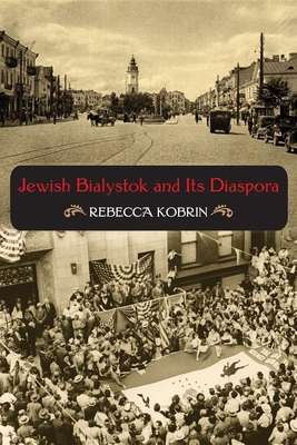 Jewish Bialystok and Its Diaspora (Modern Jewish Experience) Cover Image