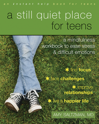 A Still Quiet Place for Teens: A Mindfulness Workbook to Ease Stress and Difficult Emotions Cover Image