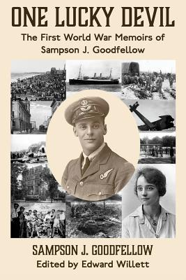 One Lucky Devil: The First World War Memoirs of Sampson J. Goodfellow Cover Image
