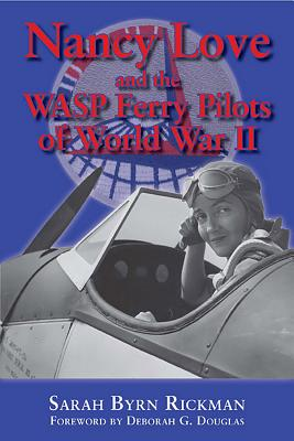 Cover for Nancy Love and the WASP Ferry Pilots of World War II (North Texas Military Biography and Memoir Series #4)