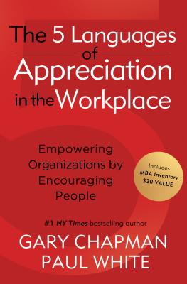 The 5 Languages of Appreciation in the Workplace: Empowering Organizations by Encouraging People Cover Image