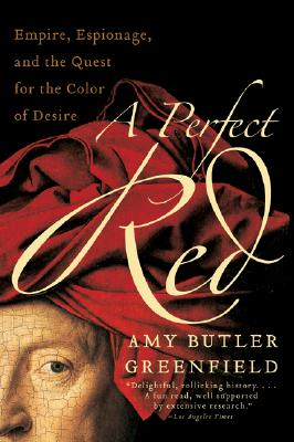 A Perfect Red: Empire, Espionage, and the Quest for the Color of Desire Cover Image