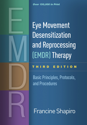 Eye Movement Desensitization and Reprocessing (EMDR) Therapy, Third Edition: Basic Principles, Protocols, and Procedures Cover Image