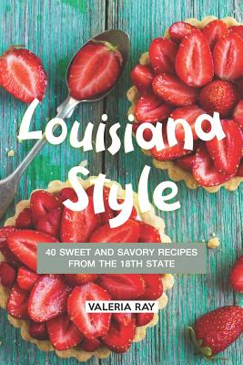 Louisiana Style: 40 Sweet and Savory Recipes from the 18th State Cover Image