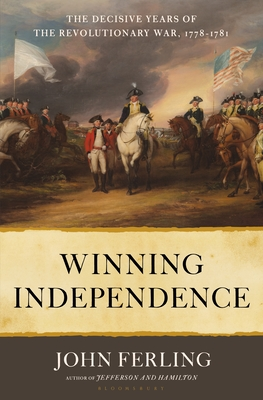 Winning Independence: The Decisive Years of the Revolutionary War, 1778-1781 Cover Image