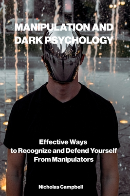 Manipulation and Dark Psychology: Effective Ways to Recognize and Defend Yourself from Manipulators Cover Image