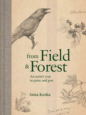 From Field & Forest: An Artist's Year in Paint And Pen