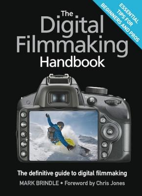 The Digital Filmmaking Handbook: The definitive guide to digital filmmaking Cover Image