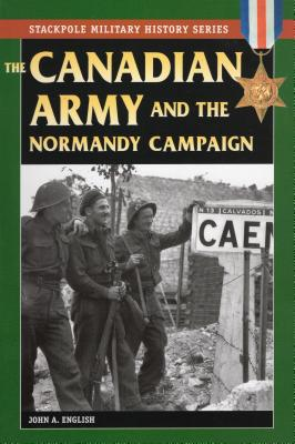 Canadian Army and the Normandy Campaign (Stackpole Military History) Cover Image