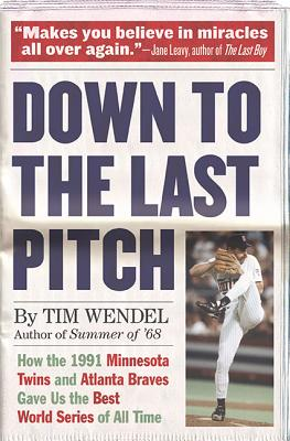 Down to the Last Pitch: How the 1991 Minnesota Twins and Atlanta Braves Gave Us the Best World Series of All Time Cover Image