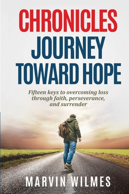 Chronicles, Journey Toward Hope: Fifteen Keys to Overcoming Loss through Faith, Perseverance, and Surrender Cover Image