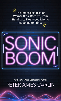 Sonic Boom: The Impossible Rise of Warner Bros. Records, from Hendrix to Fleetwood Macto Madonna to Prince Cover Image