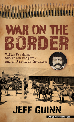 War on the Border: Villa, Pershing, the Texas Rangers, and an American Invasion Cover Image