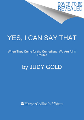 Yes, I Can Say That: When They Come for the Comedians, We Are All in Trouble Cover Image