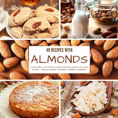 49 recipes with almonds: From cakes and snacks to fine desserts and tasty main dishes - measurements in grams Cover Image