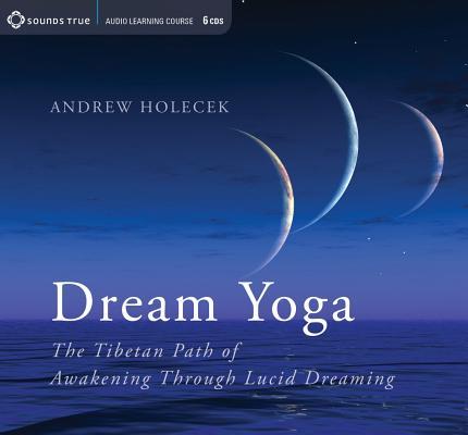 Dream Yoga: The Tibetan Path of Awakening Through Lucid Dreaming Cover Image
