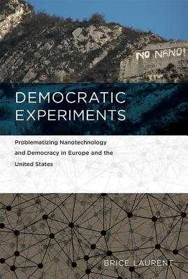 Democratic Experiments: Problematizing Nanotechnology and Democracy in Europe and the United States (Inside Technology) Cover Image