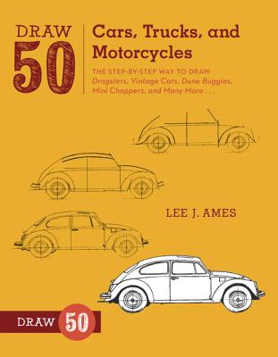Draw 50 Cars, Trucks, and Motorcycles: The Step-by-Step Way to Draw Dragsters, Vintage Cars, Dune Buggies, Mini Choppers, and Many More... Cover Image