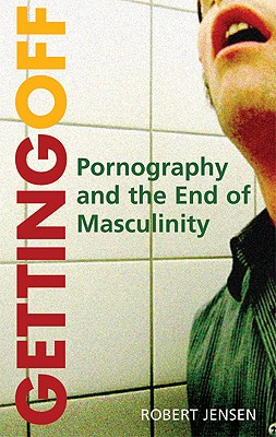 Getting Off: Pornography and the End of Masculinity Cover Image