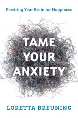Tame Your Anxiety: Rewiring Your Brain for Happiness Cover Image