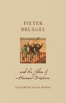 Pieter Bruegel and the Idea of Human Nature (Renaissance Lives ) Cover Image