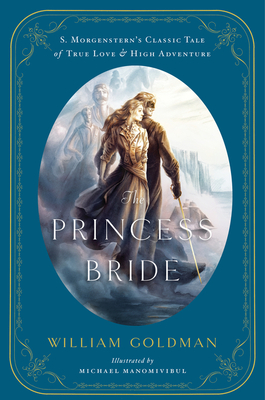 The Princess Bride: An Illustrated Edition of S. Morgenstern's Classic Tale of True Love and High Adventure Cover Image