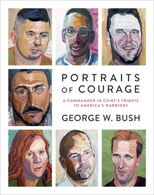 Portraits of Courage: A Commander in Chief's Tribute to America's Warriors Cover Image