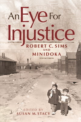 An Eye for Injustice: Robert C. Sims and Minidoka Cover Image