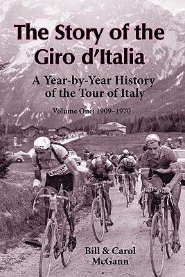 The Story of the Giro d'Italia: A Year-by-Year History of the Tour of Italy, Volume 1: 1909-1970 Cover Image