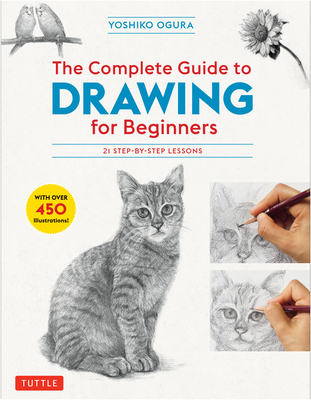 The Complete Guide to Drawing for Beginners: 21 Step-By-Step Lessons - Over 450 Illustrations! Cover Image