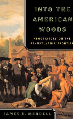 Into the American Woods: Negotiators on the Pennsylvania Frontier Cover Image